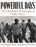 Moore, Charles: Powerful Days: The Civil Rights Photography of Charles Moore