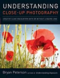 Peterson, Bryan: Understanding Close-Up Photography: Creative Close Encounters with Or Without a Macro Lens