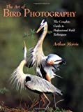Morris, Arthur: The Art of Bird Photography: The Complete Guide to Professional Field Techniques