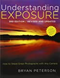 Bryan Peterson: Understanding Exposure: How to Shoot Great Photographs with Any Camera
