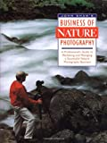 Shaw, John: John Shaw's Business of Nature Photography: A Professional's Guide to Marketing and Managing a Successful Nature Photography Business
