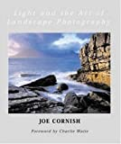 Cornish, Joe: Light and the Art of Landscape Photography
