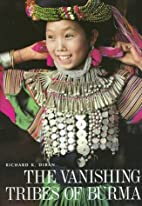 The Vanishing Tribes of Burma by Richard K.…