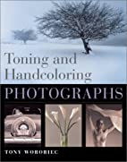 Toning and Handcoloring Photographs by Tony…