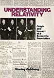 GOLDBERG: Understanding Relativity: ORIGIN AND IMPACT OF A Scientific Revolution