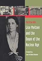 Lise Meitner and the Dawn of the Nuclear Age…