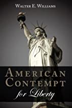 American Contempt for Liberty by Walter E.…