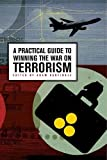 Garfinkle, Adam M.: A Practical Guide to Winning the War on Terrorism