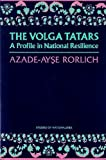 Rorlich, Azade-Ayse: The Volga Tatars: A Profile in National Resilience