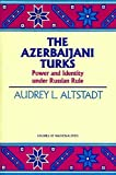 Altstadt, Audrey L.: The Azerbaijani Turks: Power and Identity Under Russian Rule