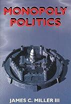 Monopoly Politics by James C. Miller