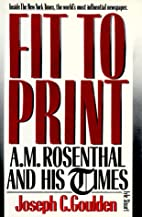 Fit to Print: A.M. Rosenthal and His Times…