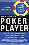MATROS, MATT: The Making Of A Poker Player: How An Ivy League Math Geek Learned To Play Championship Poker