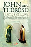 Gaucher, Guy: John and Therese: Flames of Love  The Influence of St. John of the Cross in the Life and Writings of St. Therese of Lisieux