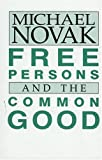 Novak, Michael: Free Persons and the Common Good