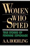Hoehling, A. A.: Women Who Spied/True Stories of Feminine Espionage