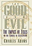 Adams, Charles: For Good and Evil: The Impact of Taxes on the Course of Civilization