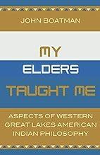 My Elders Taught Me by John F. Boatman