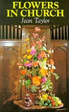 Flowers in Church by Jean Taylor