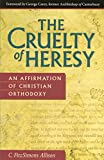 Allison, C. Fitzsimons: The Cruelty of Heresy: An Affirmation of Christian Orthodoxy