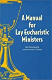 Ely, Beth W.: A Manual for Lay Eucharistic Ministers