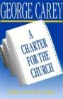 Carey, George: A Charter for the Church: Sharing a Vision for the 21st Century