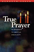 True Prayer: An Invitation to Christian…