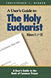 Webber, Christopher L.: The Holy Eucharist: Rites I & II