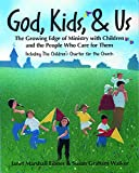Eibner, Janet Marshall: God, Kids, & Us: The Growing Edge of Ministry With Children and the People Who Care for Them