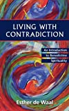 De Waal, Esther: Living With Contradiction: An Introduction to Benedictine Spirituality