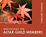 Conklin, Caroline: Meditations for Altar Guild Members