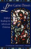 Webber, Christopher L.: Love Came Down: Anglican Readings for Advent and Christmas