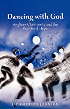 Dancing With God: Anglican Christianity And…