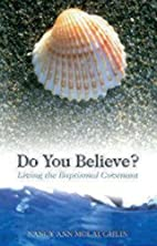 Do You Believe? Living the Baptismal…