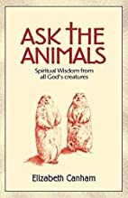 Ask the Animals: Spiritual Wisdom from All…