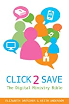 Click 2 Save: The Digital Ministry Bible by…