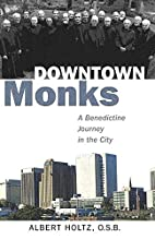 Downtown Monks: A Benedictine Journey in the…