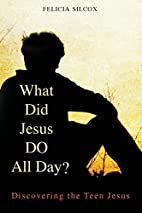 What Did Jesus DO All Day?: Discovering the…