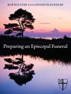 Preparing an Episcopal Funeral by Rob…