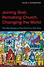 Joining God, Remaking Church, Changing the…