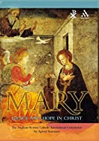 Mary: Grace And Hope In Christ by…