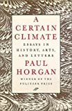 Horgan, Paul: A Certain Climate: Essays in History, Arts, and Letters
