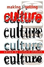 Making and Selling Culture by Richard Ohmann