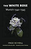 Scholl, Inge: The White Rose : Munich, 1942-1943