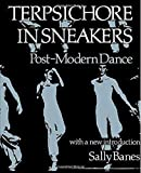 Banes, Sally: Terpsichore in Sneakers: Post-Modern Dance