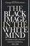 Fredrickson, George M.: The Black Image in the White Mind: The Debate on Afro-American Character and Destiny, 1817-1914
