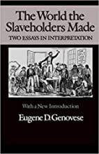 The World the Slaveholders Made: Two Essays…