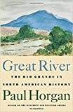 Horgan, Paul: Great River: The Rio Grande in North American History/2 Volumes in 1/Vol 1  Indians and Spain, Vol 2  Mexico and the United States