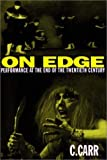 Carr, C.: On Edge: Performance at the End of the Twentieth Century