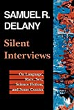 Delany, Samuel R.: Silent Interviews: On Language, Race, Sex, Science Fiction, and Some Comics  A Collection of Written Interviews